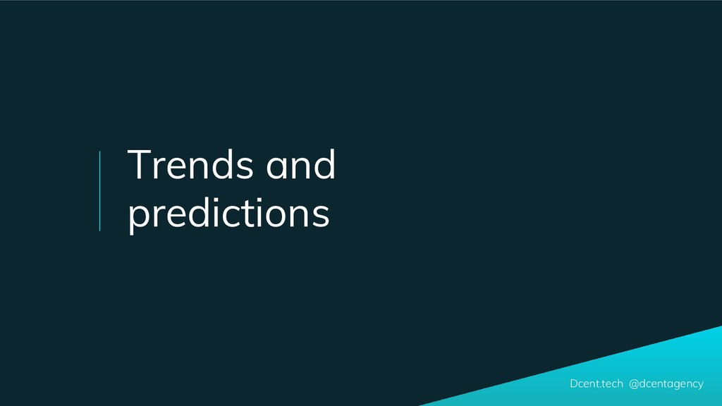Dcent.tech @dcentagency Trends and predictions