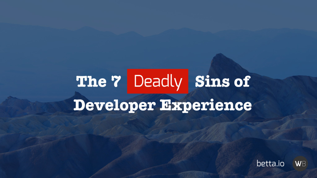 The 7 Deadly Sins of betta.io Developer Experie...