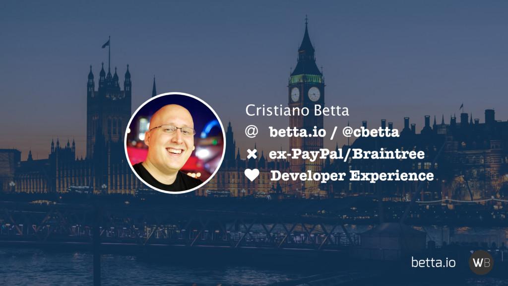 ♥ Developer Experience Ǜ betta.io / @cbetta ex-...