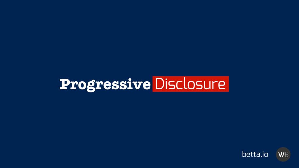 betta.io Progressive Disclosure