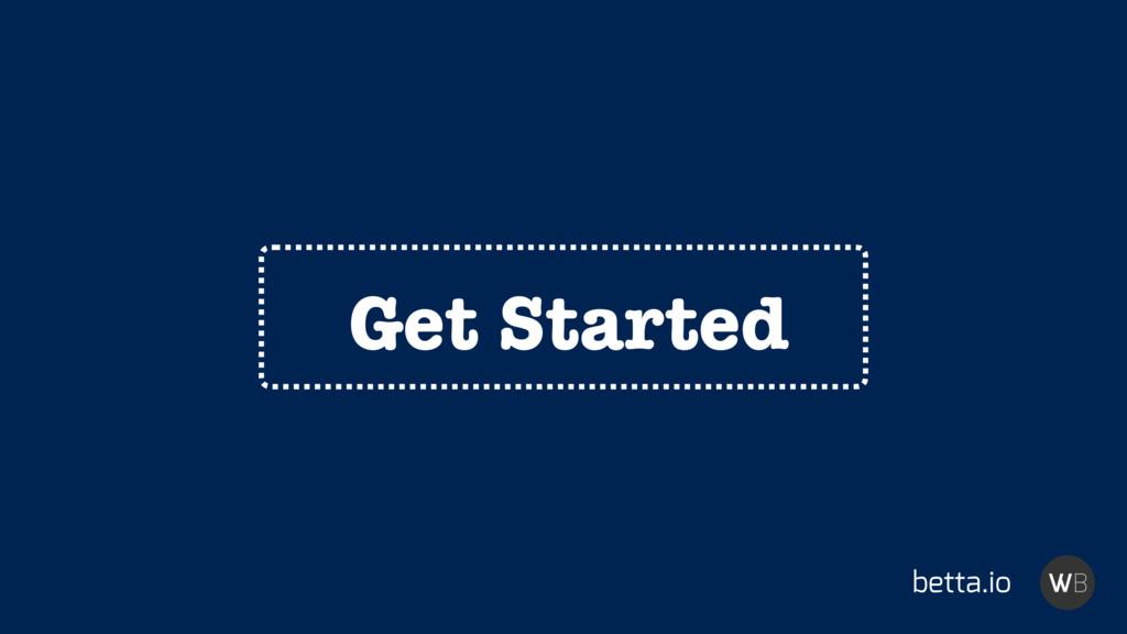 Get Started betta.io