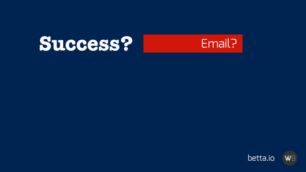 Success? betta.io Email?