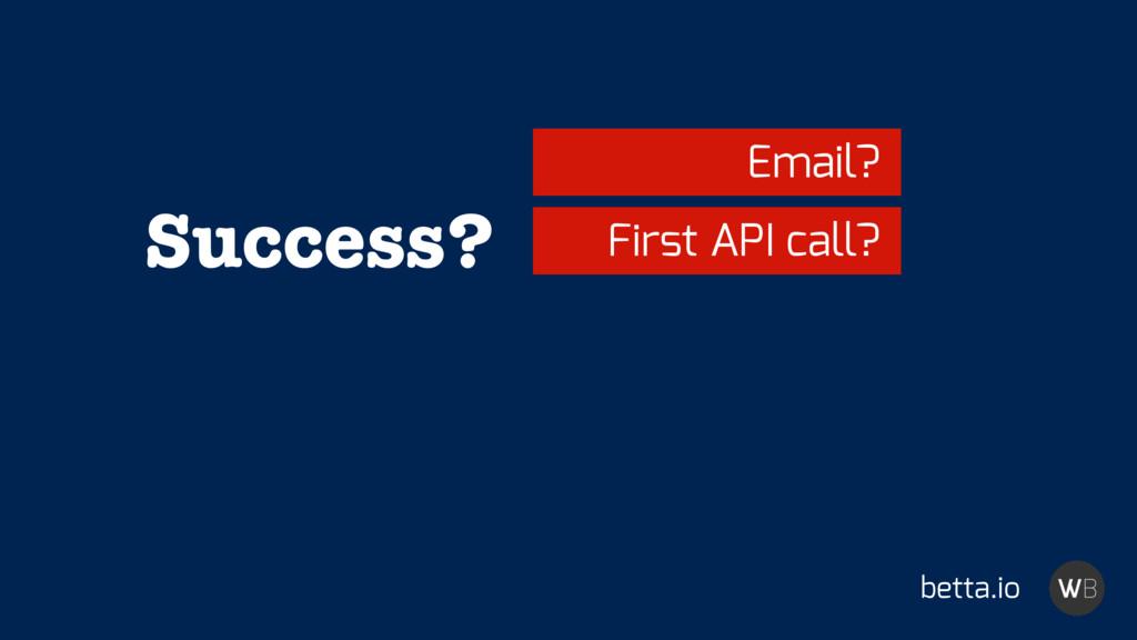 Success? betta.io Email? First API call?