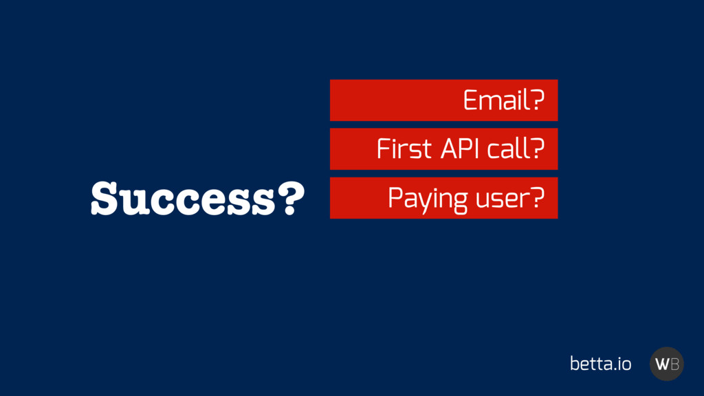 Success? betta.io Email? First API call? Paying...