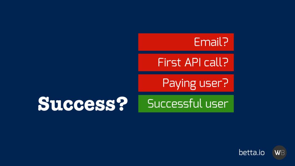 betta.io Email? First API call? Paying user? Su...