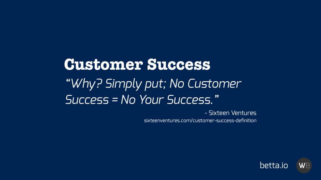 """Why? Simply put; No Customer Success = No Your ..."