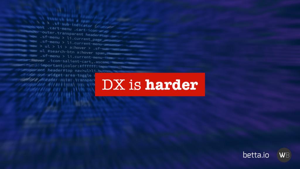 betta.io DX is harder