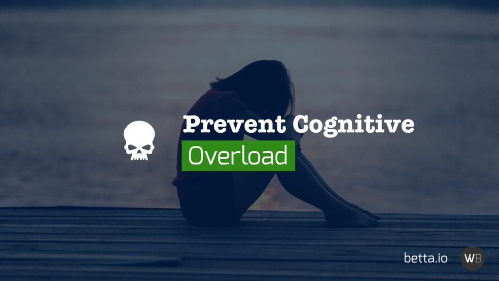 betta.io Prevent Cognitive Overload