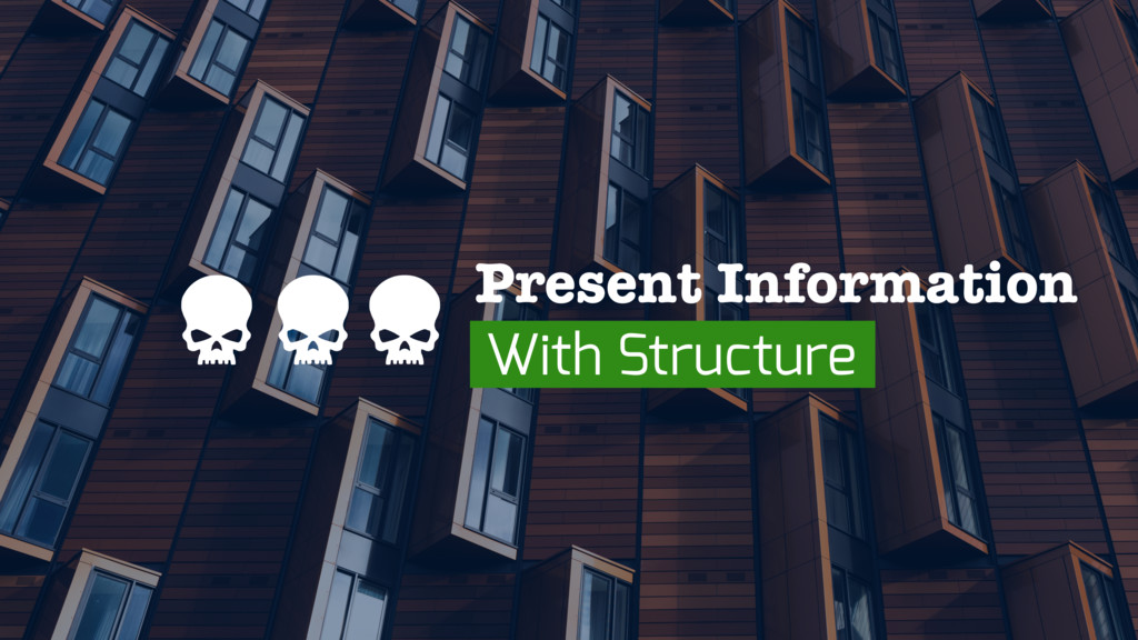 Present Information With Structure