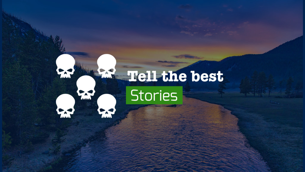 Tell the best Stories