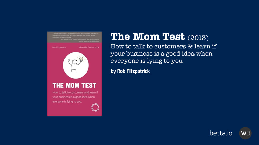 betta.io The Mom Test (2013) How to talk to cus...