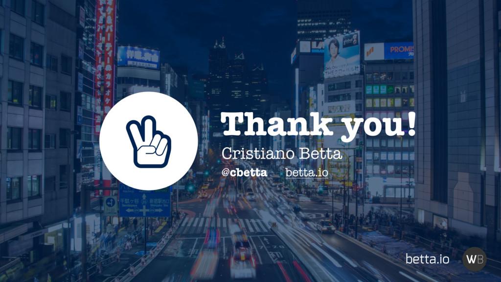 Thank you! @cbetta betta.io Cristiano Betta ȶ b...