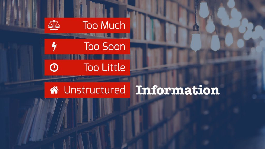 Too Much Too Soon Ȫ Too Little Unstructured Inf...