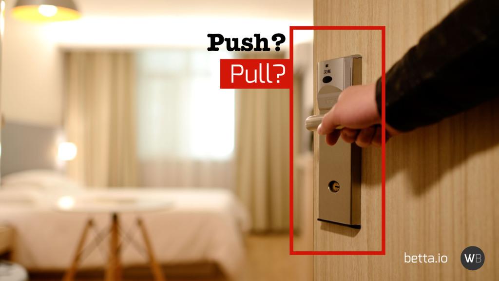Push? Pull? betta.io