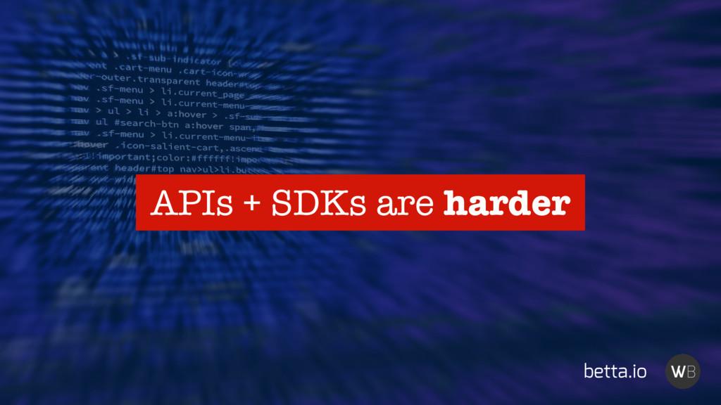 betta.io APIs + SDKs are harder