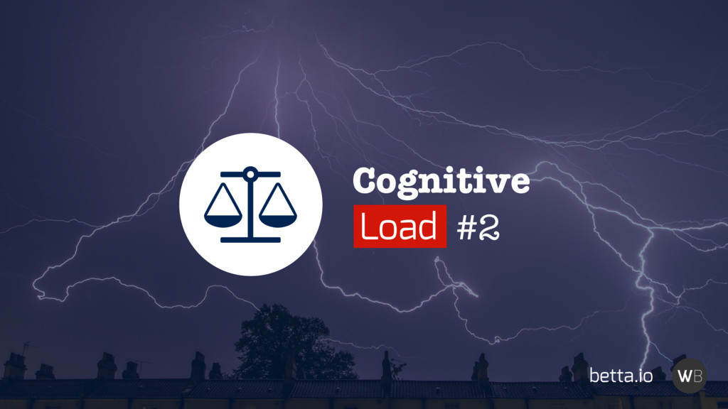 Cognitive Load #2 Ȫ betta.io