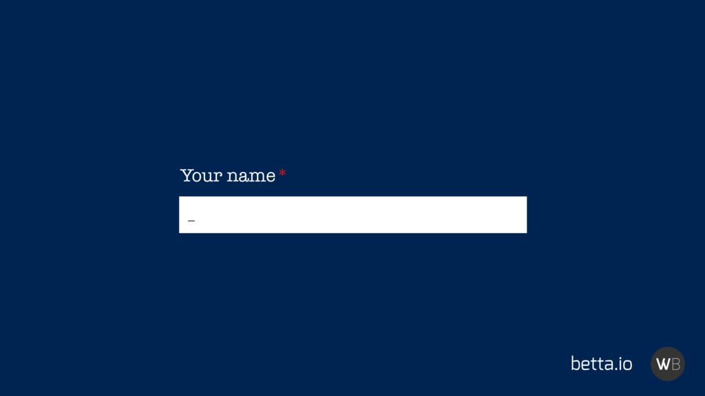 betta.io _ Your name*