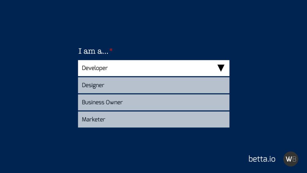 betta.io Developer I am a…* Designer Business O...