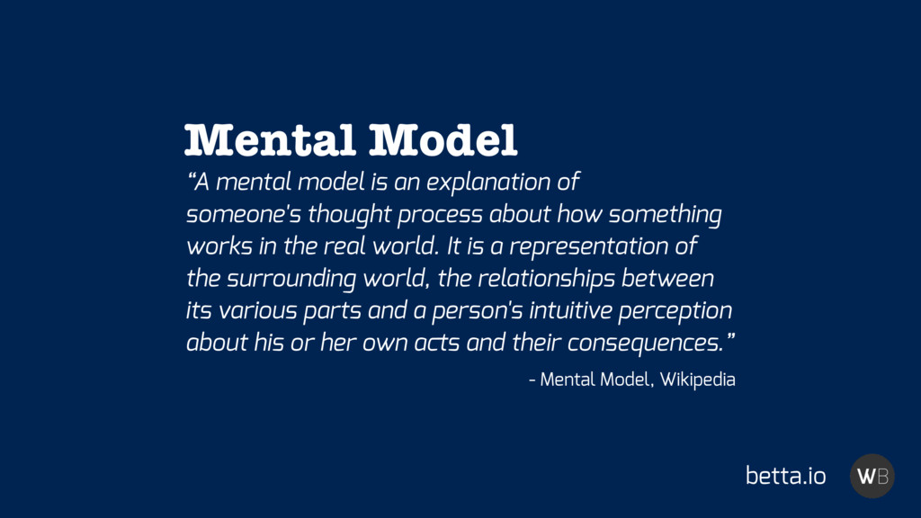"""A mental model is an explanation of someone's ..."