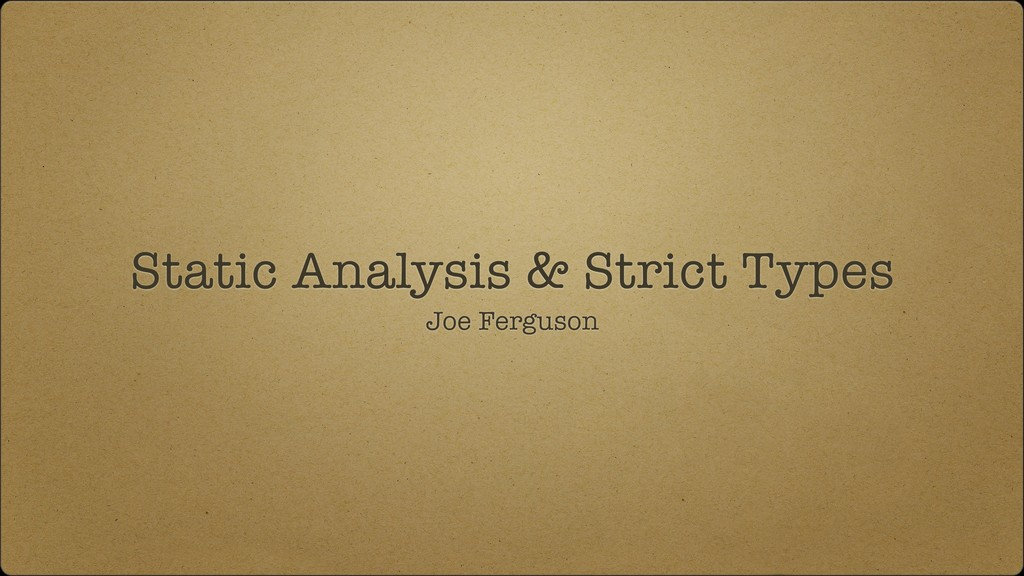 Static Analysis & Strict Types Joe Ferguson