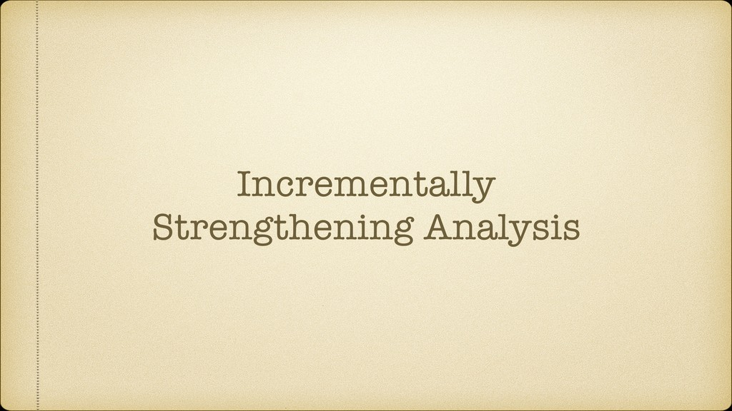 Incrementally Strengthening Analysis