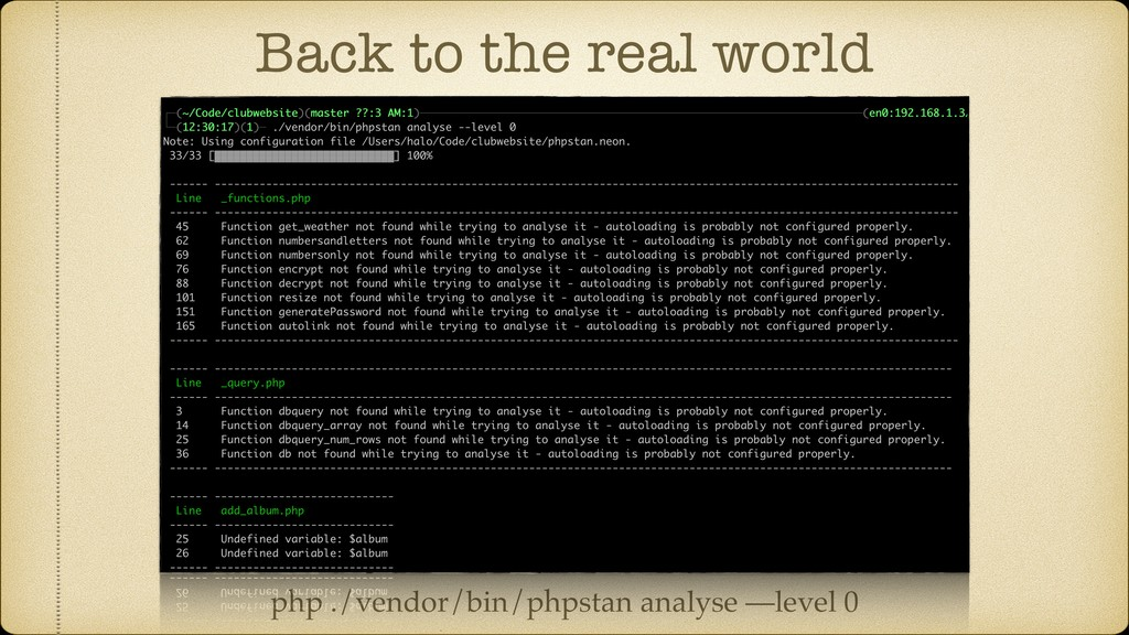 Back to the real world php ./vendor/bin/phpstan...