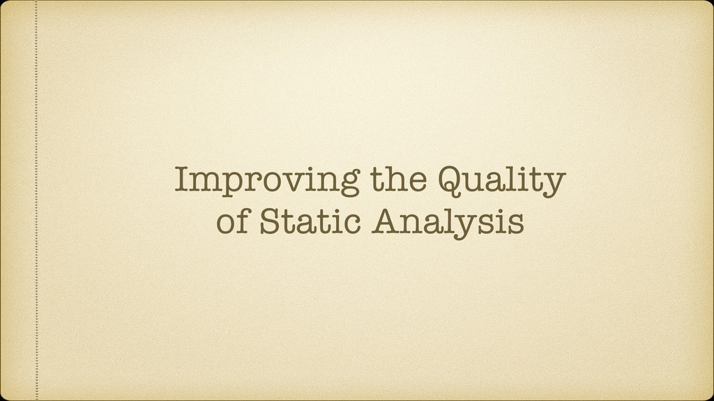 Improving the Quality of Static Analysis