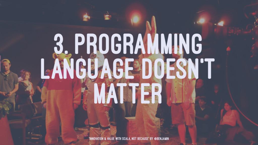 """3. PROGRAMMING LANGUAGE DOESN'T MATTER """"Innovat..."""