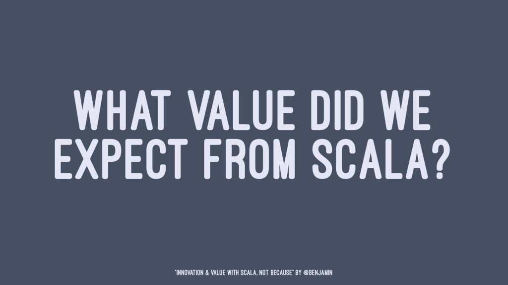 """WHAT VALUE DID WE EXPECT FROM SCALA? """"Innovatio..."""