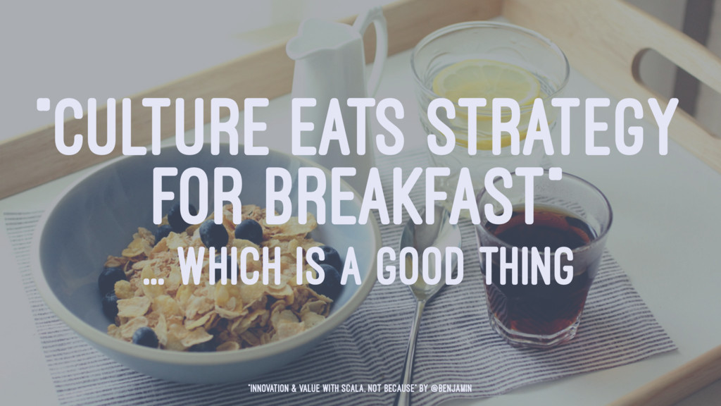 """""""CULTURE EATS STRATEGY FOR BREAKFAST"""" ... WHICH..."""