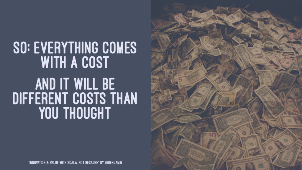 SO: EVERYTHING COMES WITH A COST AND IT WILL BE...
