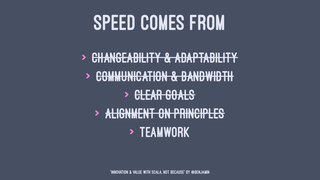 SPEED COMES FROM > Changeability & Adaptability...