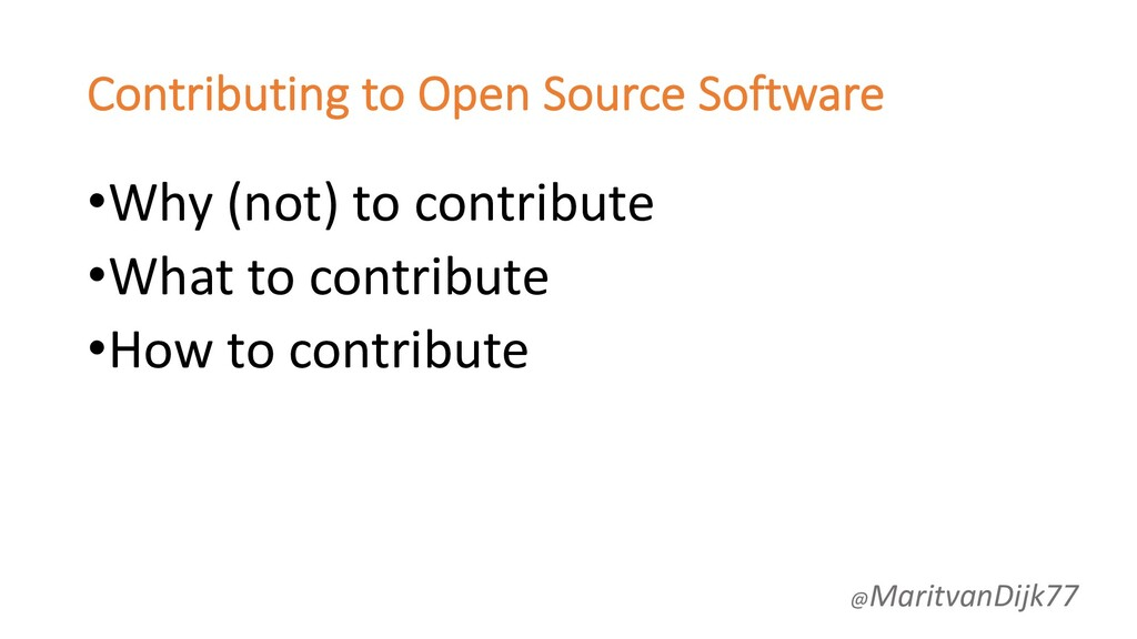 Contributing to Open Source Software •Why (not)...
