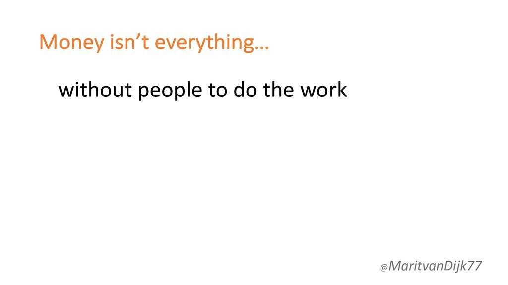 Money isn't everything… without people to do th...
