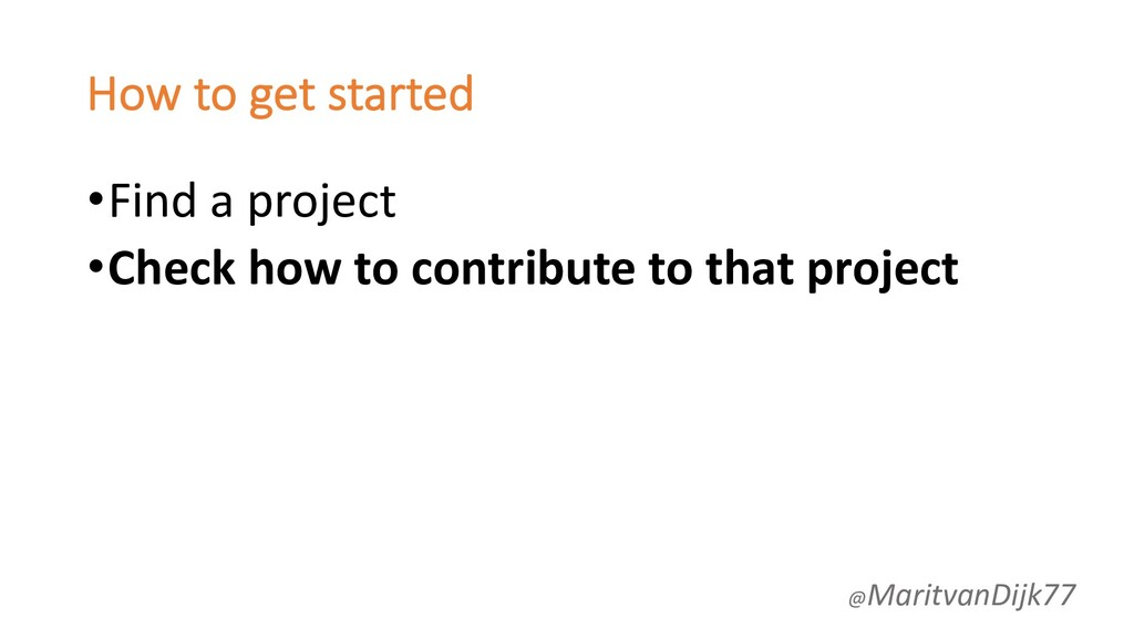 How to get started •Find a project •Check how t...