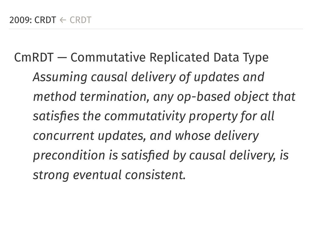 2009: CRDT ← CRDT CmRDT — Commutative Replicate...