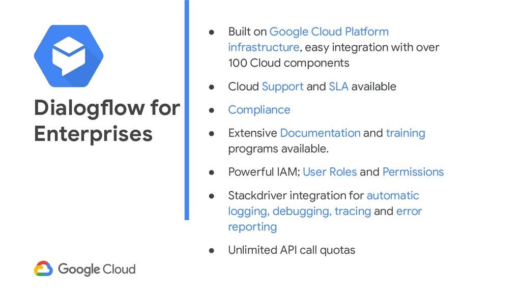 Dialogflow for Enterprises ● Built on Google Cl...