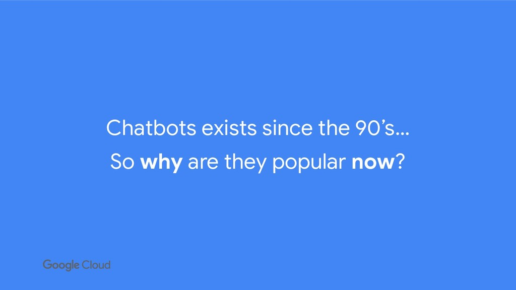 Chatbots exists since the 90's… So why are they...