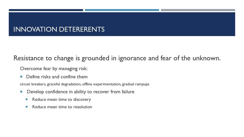 INNOVATION DETERERENTS Resistance to change is ...