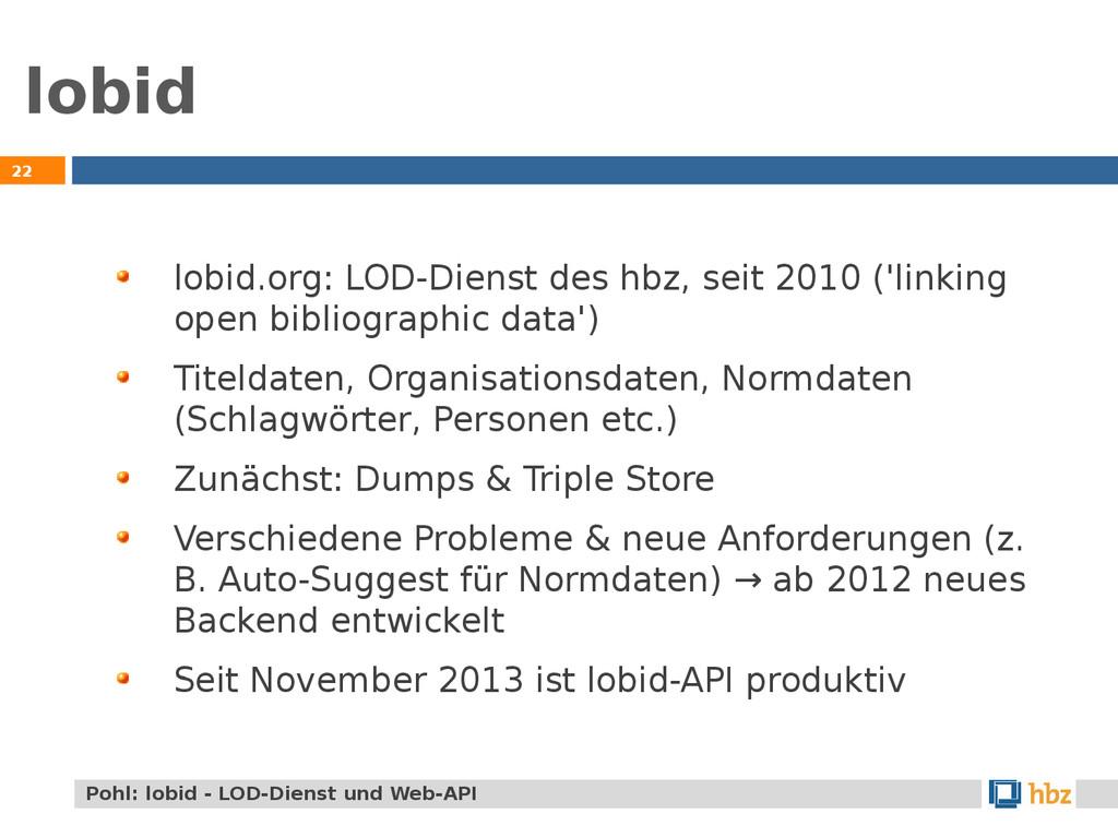 lobid 22 lobid.org: LOD-Dienst des hbz, seit 20...