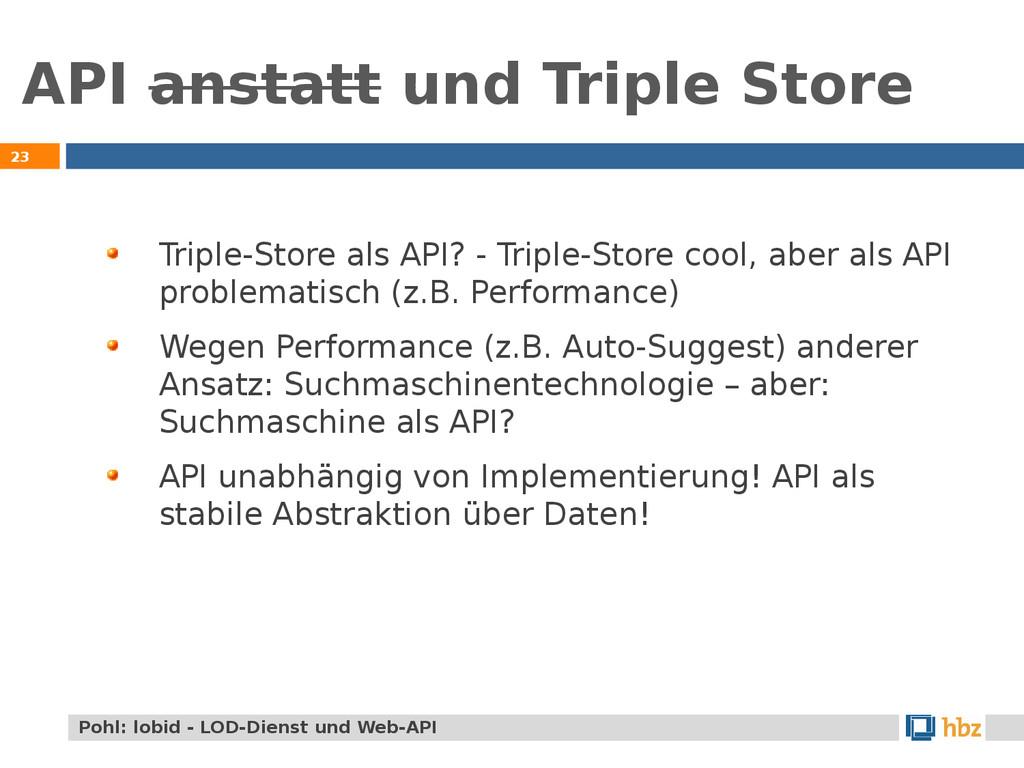 API anstatt und Triple Store 23 Triple-Store al...