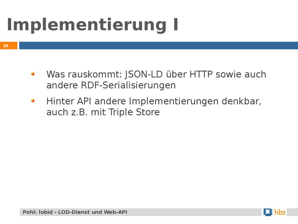 Implementierung I 26 Was rauskommt: JSON-LD übe...