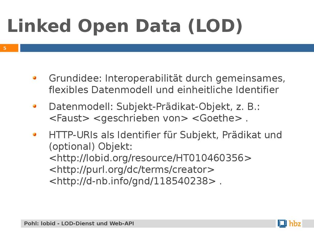 Linked Open Data (LOD) 5 Grundidee: Interoperab...