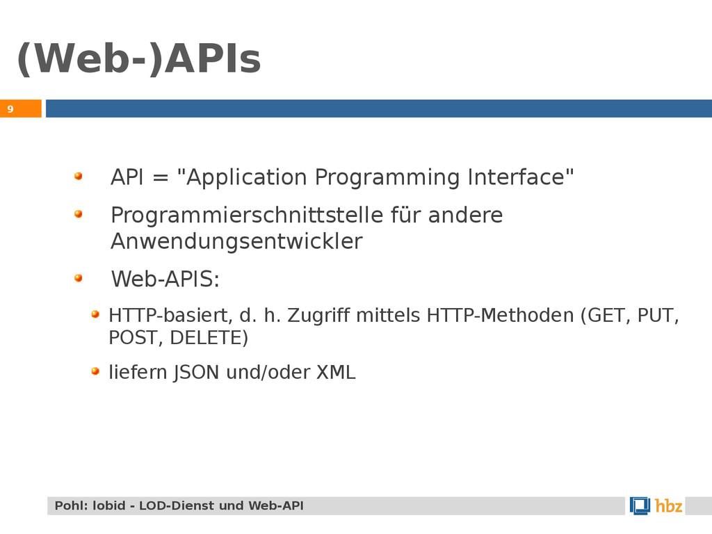 "(Web-)APIs 9 API = ""Application Programming Int..."