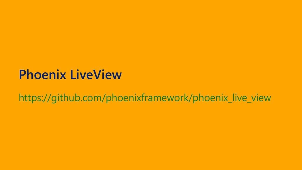 Phoenix LiveView https://github.com/phoenixfram...