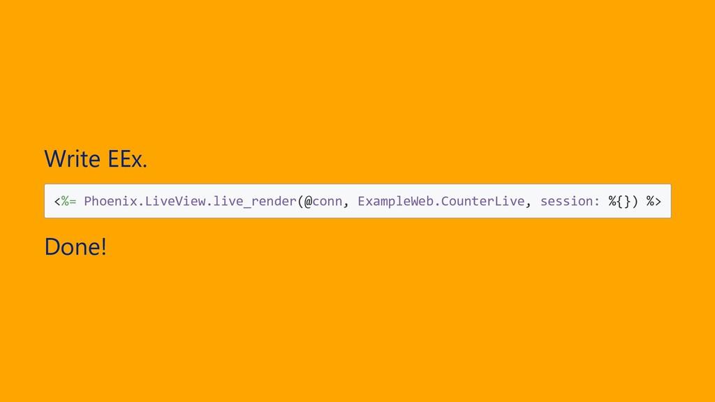 Write EEx. <%= Phoenix.LiveView.live_render(@co...
