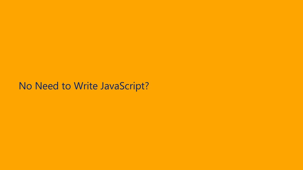 No Need to Write JavaScript?