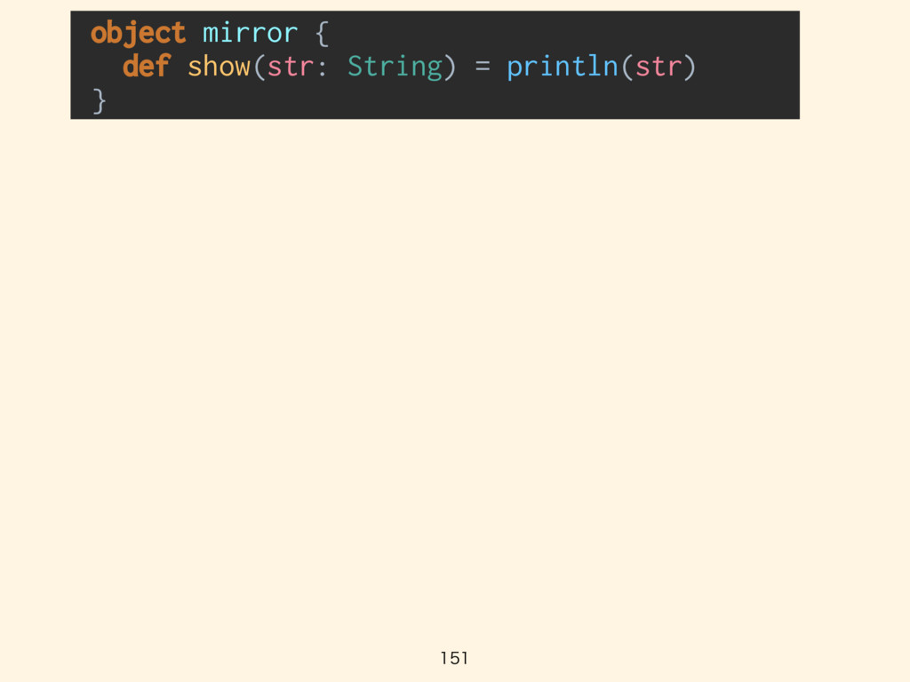 object mirror { def show(str: String) = pri...