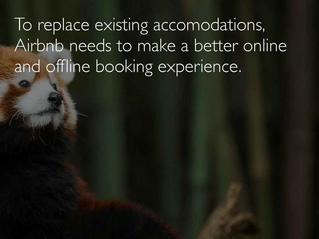 To replace existing accomodations, Airbnb needs...