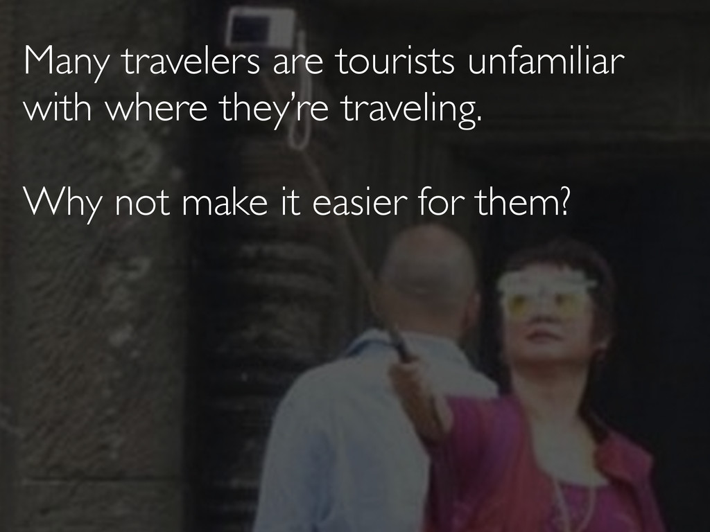 Many travelers are tourists unfamiliar with whe...